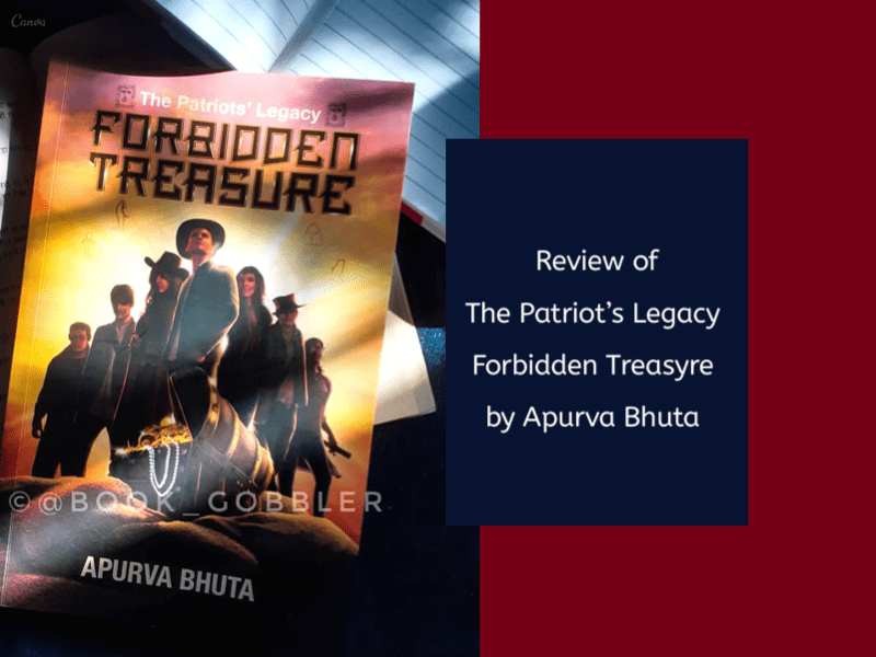 The Patriots Legacy: Forbidden Treasure by Apurva Bhuta