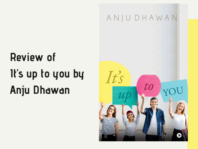 Review of the book It's Up To You by Anju Dhawan