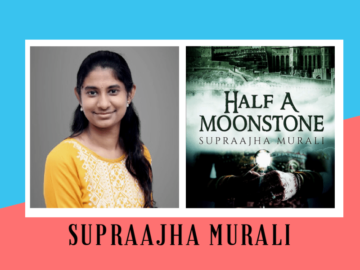 Interview of Supraajha Murali, author of the book Half a Moonstone