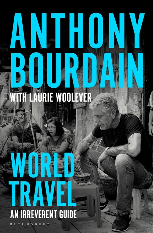 10 Travelogues You Must Read During Lockdown To Satisfy Your Wanderlust - World Travel: An Irreverent Guide by Anthony Bourdain