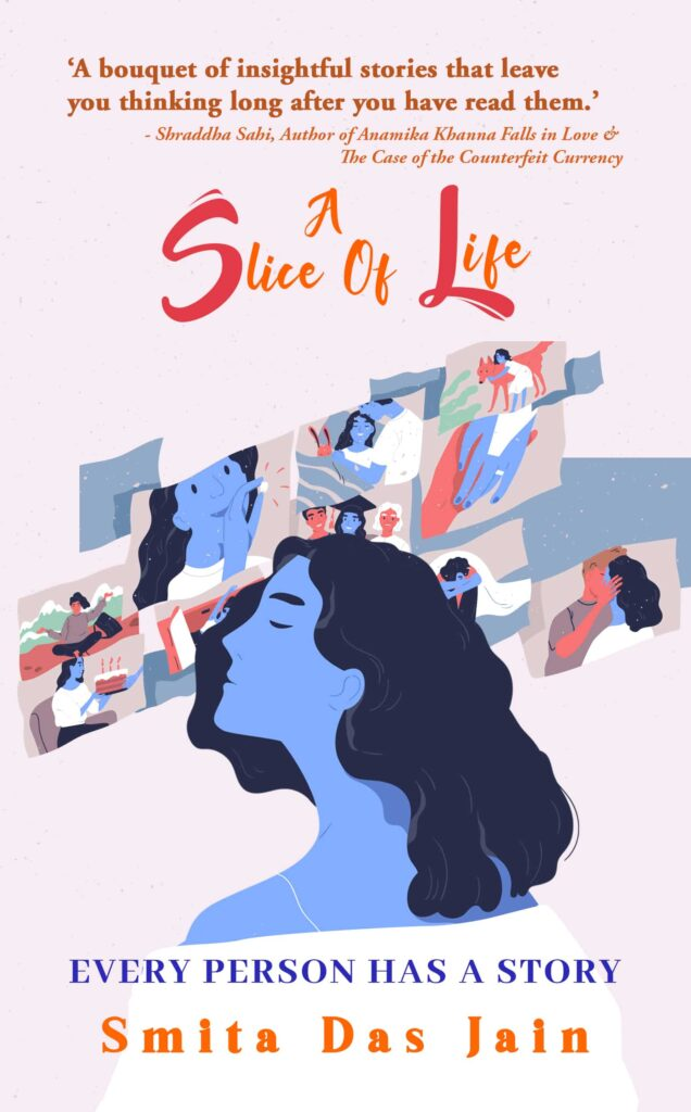 A Slice of Life and 4 other Books of Stories to pursue delicate Human Emotions - A Slice of Life by Smita Das Jain