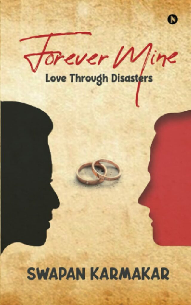 Spotlighting Multi-Talented Author of Romantic Fiction with a Twist- Swapan Karmakar - Forever Mine